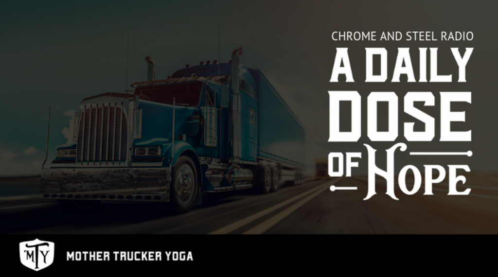 Mother Trucker Yoga A Daily Dose of Hope Chrome and Steel Radio