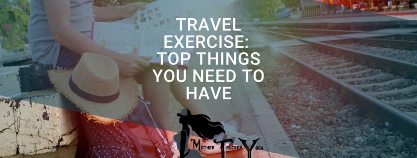 travel exercise tips mother trucker yoga blog