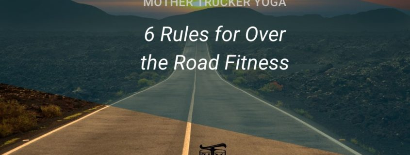 6 Rules for Over the Road Fitness