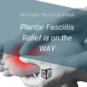 Plantar Fasciitis Mother Trucker yoga blog