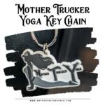 Mother Trucker Yoga Updog keychain