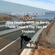 Stay Healthy While on the Go with These 6 Top Tips for Truckers Mother Trucker Yoga Blog