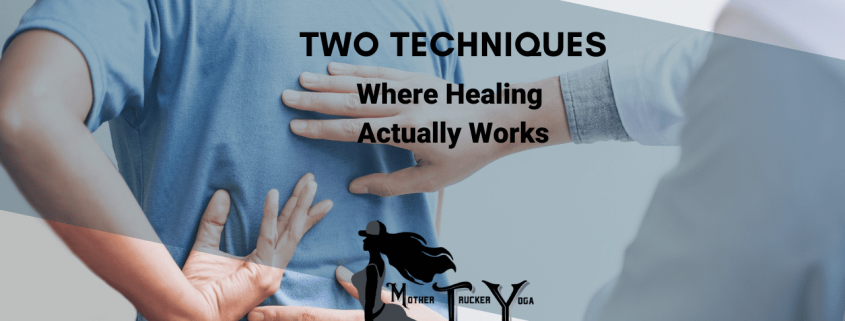 2 Special Techniques Where Healing Actually Works Mother Trucker Yoga Blog