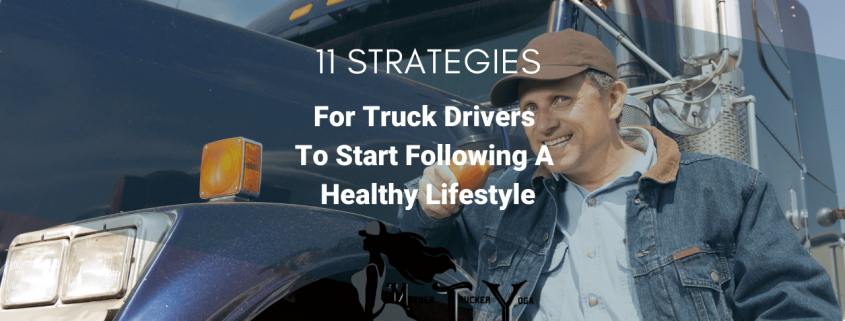 11 Strategies for Truck Drivers To Start Following A Healthy Lifestyle mother trucker yoga blog
