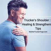 Trucker's Shoulder: 3 Healing & Strengthening Tips Mother Trucker Yoga BLog