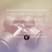 STAY FIT Truck Stop Fitness Center Quick Weighted Workout for Drivers mother trucker yoga blog