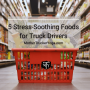 5 Stress Soothing Foods for Truck Drivers Mother Trucker Yoga Blog