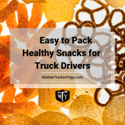 Easy to pack healthy snacks for truck drivers Mother Trucker Yoga Blog Post