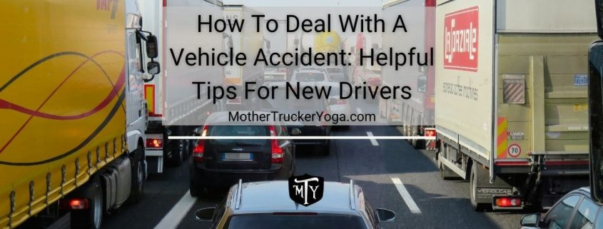 How To Deal With A Vehicle Accident: Helpful Tips For New Drivers Mother Trucker yoga Blog
